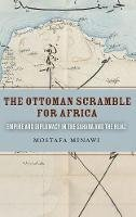 Minawi, Mostafa - The Ottoman Scramble for Africa: Empire and Diplomacy in the Sahara and the Hijaz - 9780804795142 - V9780804795142
