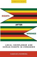 Morreira, Shannon - Rights After Wrongs: Local Knowledge and Human Rights in Zimbabwe (Stanford Studies in Human Rights) - 9780804799089 - V9780804799089
