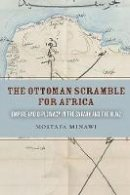 Minawi, Mostafa - The Ottoman Scramble for Africa: Empire and Diplomacy in the Sahara and the Hijaz - 9780804799270 - V9780804799270
