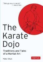 Urban, Peter - The Karate Dojo: Traditions and Tales of a Martial Art - 9780804817035 - V9780804817035