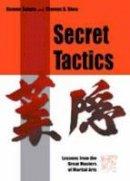 Kazumi Tabata, Thomas B. Shea - Secret Tactics: Lessons from the Great Masters of Martial Arts - 9780804834889 - 9780804834889