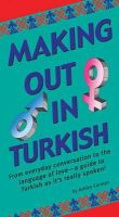 Carman, Ashley - Making Out in Turkish: (Turkish Phrasebook) (Making Out Books) - 9780804840255 - V9780804840255