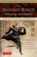 Wu, Cheng'en; Richard, Timothy (1919 -) - Monkey King's Amazing Adventures - 9780804842723 - V9780804842723