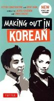 Constantine, Peter, Baij, Gene - Making Out in Korean: Third Edition (Making Out Books) - 9780804843546 - V9780804843546