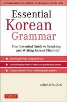 Kingdon, Laura - Essential Korean Grammar: Your Essential Guide to Speaking and Writing Korean Fluently! - 9780804844314 - V9780804844314