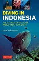 Wormald, Sarah Ann - Diving in Indonesia: The Ultimate Guide to the World's Best Dive Spots: Bali, Komodo, Sulawesi, Papua, and more - 9780804844741 - V9780804844741