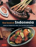 Holzen, Heinz Von, Arsana, Lother - The Food of Indonesia: Delicious Recipes from Bali, Java and the Spice Islands [Indonesian Cookbook, 79 Recipes] - 9780804845137 - V9780804845137