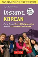 De Mente, Boye Lafayette - Instant Korean: How to Express Over 1,000 Different Ideas with Just 100 Key Words and Phrases! (A Korean Language Phrasebook) (Instant Phrasebook Series) - 9780804845502 - V9780804845502