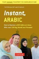 Mansouri Dr., Fethi, Alreemawi, Yousef - Instant Arabic: How to Express 1,000 Different Ideas with Just 100 Key Words and Phrases! (Arabic Phrasebook) (Instant Phrasebook Series) - 9780804845687 - V9780804845687