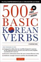 Kyubyong Park - 500 Basic Korean Verbs: The Only Comprehensive Guide to Conjugation and Usage (Downloadable Audio Files Included) - 9780804846059 - V9780804846059