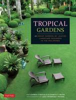 O'Boyle, Lily Gamboa, Reyes, Elizabeth - Tropical Gardens: 42 Dream Gardens by Leading Landscape Designers in the Philippines - 9780804846264 - V9780804846264
