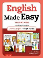 Crichton, Jonathan, Koster, Pieter - English Made Easy Volume One: British Edition: A New ESL Approach: Learning English Through Pictures - 9780804846387 - V9780804846387