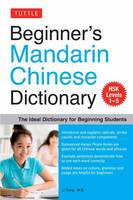 Dong, Li - Beginner's Mandarin Chinese Dictionary: The Ideal Dictionary for Beginning Students [HSK Levels 1-5, Fully Romanized] - 9780804846684 - V9780804846684