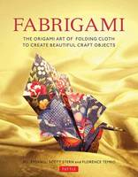 Stovall, Jill, Stern, Scott Wasserman, Temko, Florence - Fabrigami: The Origami Art of Folding Cloth to Create Decorative and Useful Objects - 9780804847513 - V9780804847513