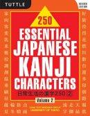Kanji Text Research Group Univ of Tokyo, Kanji Text Research Group Univ - 250 Essential Japanese Kanji Characters Volume 2 Revised Ed: (JLPT Level N4) - 9780804847599 - V9780804847599