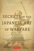 Cleary, Thomas - Secrets of the Japanese Art of Warfare: From the School of Certain Victory - 9780804847834 - V9780804847834