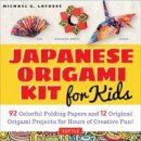 LaFosse, Michael G. - Japanese Origami Kit for Kids: 92 Colorful Folding Papers and 12 Original Origami Projects for Hours of Creative Fun! [Origami Book with 12 projects] - 9780804848046 - V9780804848046