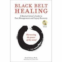 Nelson Ph.D, David - Black Belt Healing: A Martial Artist's Guide to Pain Management and Injury Recovery (Harnessing the Power of the Mind) (Audio CD included) - 9780804848053 - V9780804848053