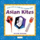 Hosking, Wayne - Asian Kites: Asian Arts & Crafts for Creative Kids (Asian Arts and Crafts For Creative Kids) - 9780804848695 - V9780804848695