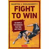 Dougherty, Martin - Fight to Win: 20 Simple Techniques That Win Any Fight - 9780804848787 - V9780804848787