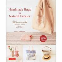 Takahashi, Emiko - Handmade Bags In Natural Fabrics: Over 60 Easy-To-Make Purses, Totes and More - 9780804849029 - V9780804849029