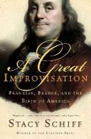 Stacy Schiff - A Great Improvisation: Franklin, France, and the Birth of America - 9780805080094 - KMR0001183