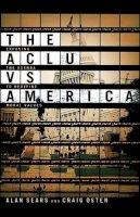 Osten, Craig, Sears, Alan - The ACLU vs. America: Exposing the Agenda to Redefine Moral Values - 9780805440454 - KRF0000156