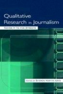 - Qualitative Research in Journalism: Taking It to the Streets (Routledge Communication Series) - 9780805843996 - V9780805843996