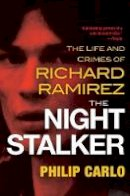 Carlo, Philip - The Night Stalker: The Life and Crimes of Richard Ramirez - 9780806538419 - V9780806538419