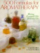 Schiller, Carol, Schiller, David - 500 Formulas For Aromatherapy: Mixing Essential Oils for Every Use - 9780806905846 - V9780806905846