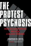 Metzl, Jonathan - The Protest Psychosis: How Schizophrenia Became a Black Disease - 9780807001271 - V9780807001271