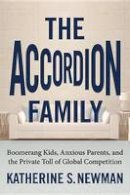 Newman, Associate Professor Katherine S (Princeton University Institute for International and Regional Studies) - The Accordion Family. Boomerang Kids, Anxious Parents, and the Private Toll of Global Competition.  - 9780807007457 - V9780807007457