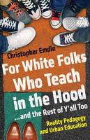 Emdin, Christopher - For White Folks Who Teach in the Hood... and the Rest of Y'all Too: Reality Pedagogy and Urban Education - 9780807028025 - V9780807028025