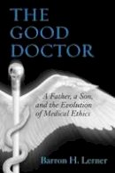 Lerner, Barron H. - The Good Doctor: A Father, a Son, and the Evolution of Medical Ethics - 9780807035047 - V9780807035047