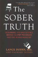 Dodes, Lance, Dodes, Zachary - The Sober Truth: Debunking the Bad Science Behind 12-Step Programs and the Rehab Industry - 9780807035870 - V9780807035870