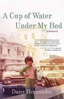 Hernandez, Daisy - A Cup of Water Under My Bed: A Memoir - 9780807062920 - V9780807062920