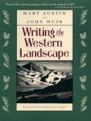 Austin, Mary; Muir, John - Writing the Western Landscape - 9780807085271 - V9780807085271