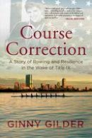 Gilder, Ginny - Course Correction: A Story of Rowing and Resilience in the Wake of Title IX - 9780807090367 - V9780807090367