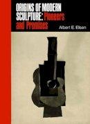 Elsen, Albert E. - Origins of Modern Sculpture - 9780807607374 - V9780807607374