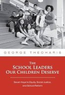 George Theoharis - The School Leaders Our Children Deserve: Seven Keys to Equity, Social Justice, and School Reform - 9780807749517 - V9780807749517