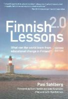 Pasi Sahlberg - Finnish Lessons 2.0: What Can the World Learn from Educational Change in Finland? (Series on School Reform) - 9780807755853 - V9780807755853