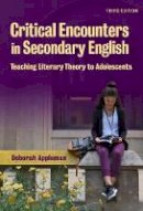 Deborah Appleman - Critical Encounters in Secondary English: Teaching Literary Theory to Adolescents (Language and Literacy) - 9780807756232 - V9780807756232