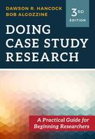 Dawson R. Hancock, Bob Algozinne - Doing Case Study Research: A Practical Guide for Beginning Researchers, Third Edition - 9780807758137 - V9780807758137