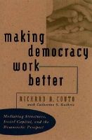 Couto, Richard A. - Making Democracy Work Better: Mediating Structures, Social Capital, and the Democratic Prospect - 9780807848241 - KEX0228356