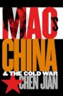 Chen, Jian - Mao's China and the Cold War (The New Cold War History) - 9780807849323 - V9780807849323