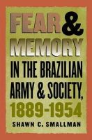 Smallman, Shawn C. - Fear and Menory in the Brazlian Army and Society, 1889-1954 - 9780807853597 - KEX0228189