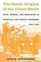 Kyriakoudes, Louis M. - Social Origins of the Urban South: Race, Gender, and Migration in Nashville and Middle Tennessee, 1890-1930 - 9780807854846 - KEX0228275