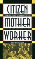 Stoltzfus, Emilie - Citizen, Mother, Worker: Debating Public Responsibility for Child Care Afer the Second World War: Debating Public Responsibility for Child Care After the Second World War (Gender and American Culture) - 9780807854853 - KEX0241225