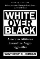 Jordan, Winthrop D. - White Over Black: American Attitudes toward the Negro, 1550-1812 (Published for the Omohundro Institute of Early American History and Culture, Williamsburg, Virginia) - 9780807871416 - V9780807871416