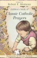 Robert F. Morneau - Children's Book of Classic Catholic Prayers - 9780809166664 - V9780809166664